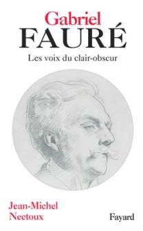 Nectoux Jean-michel - Gabriel Faure