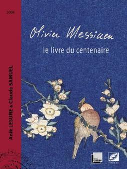 Lesure A./samuel C. - Olivier Messiaen, Le Livre Du Centenaire