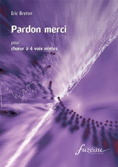 Breton Eric - Pardon Merci - Choeur 4 Voix Mixtes