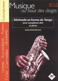 Delage J.l - Musique Au Bout Des Doigts N°12 - Serenade En Forme De Tango - Saxophone Alto Et Piano