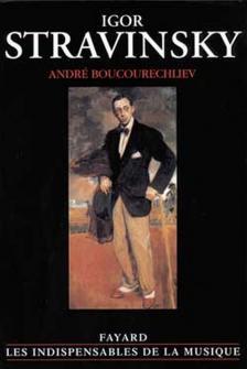 Boucourechliev Andre - Igor Stravinsky (livre Relie)