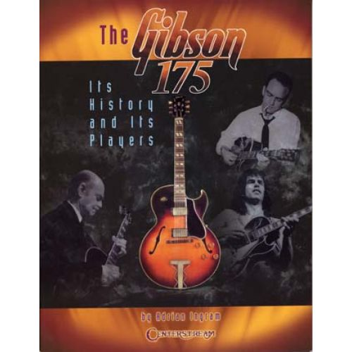 HAL LEONARD GIBSON 175 HISTORY AND ITS PLAYERS