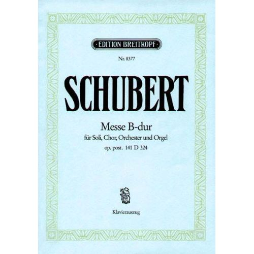 EDITION BREITKOPF SCHUBERT FRANZ - MESSE B-DUR D 324 - SOLI, CHOIR AND ORCHESTRA