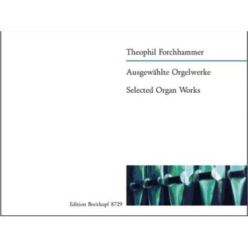 EDITION BREITKOPF FORCHHAMMER THEOPHIL - AUSGEWAHLTE ORGELWERKE - ORGAN