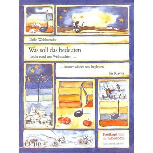 EDITION BREITKOPF WOHLWENDER ULRIKE - WAS SOLL DAS BEDEUTEN - PIANO