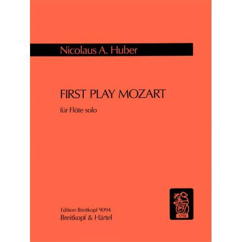 EDITION BREITKOPF HUBER NICOLAUS A. - FIRST PLAY MOZART - FLUTE