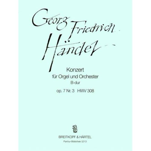 EDITION BREITKOPF HAENDEL G.F. - ORGELKONZERT B-DUR OP.7/3 HWV308 - ORGAN, ORCHESTRA