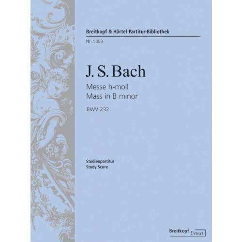 EDITION BREITKOPF BACH JOHANN SEBASTIAN - MESSE H-MOLL BWV 232 - SOLI, CHOIR AND ORCHESTRA