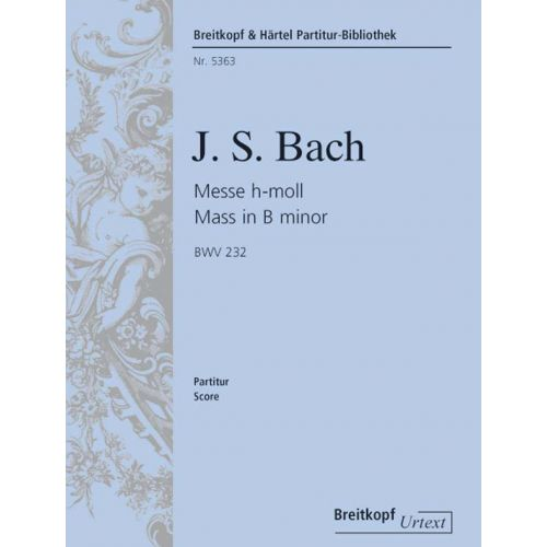 EDITION BREITKOPF BACH JOHANN SEBASTIAN - MESSE H-MOLL BWV 232 - SOLI, CHOIR, ORCHESTRA