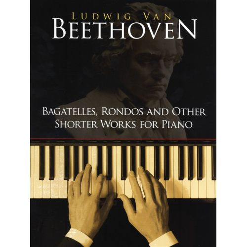 DOVER BEETHOVEN BAGATELLES RONDOS AND OTHER SHORTER WORKS FOR PIANO - PIANO SOLO