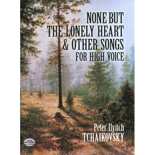 DOVER TCHAIKOVSKY - PETER ILYITCH TCHAIKOVSKY - NONE BUT THE LONELY HEART AND OTHER SONGS FOR - HIGH VOICE