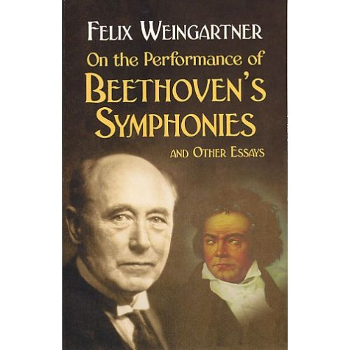 DOVER FELIX WEINGARTNER ON THE PERFORMANCE OF BEETHOVEN'S SYMPHONIES AND OT - CLASSICAL