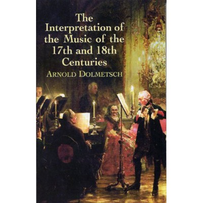 DOVER DOLMETSCH ARNOLD - THE INTERPRETATION OF THE MUSIC OF THE 17th AND THE 18th CENTURIES