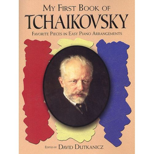 DOVER DAVID DUTKANICZ - MY FIRST BOOK OF TCHAIKOVSKY - PIANO SOLO