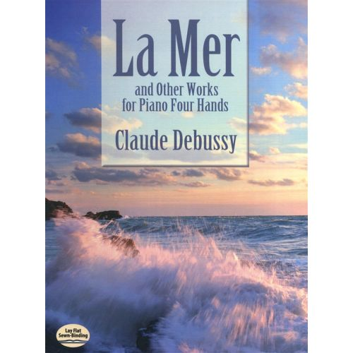 DOVER DEBUSSY CLAUDE LA MER AND OTHER WORKS FOR PIANO FOUR HANDS - PIANO DUET
