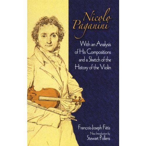 DOVER NICOLO PAGANINI - FRANCOIS-JOSEPH FETIS - NICOLO PAGANINI - WITH AN ANALYSIS OF HIS COMPOSITIONS AND