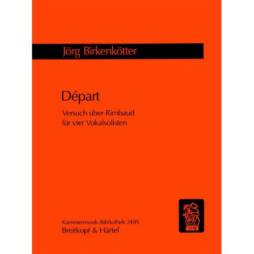 EDITION BREITKOPF BIRKENKOTTER JORG - DEPART - VERSUCH UBER RIMBAUD - 4 VOICES