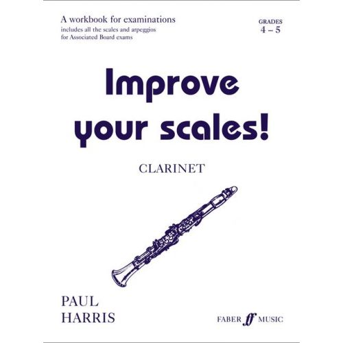 FABER MUSIC HARRIS PAUL - IMPROVE YOUR SCALES! GRADE GRADES 4-5 - CLARINET