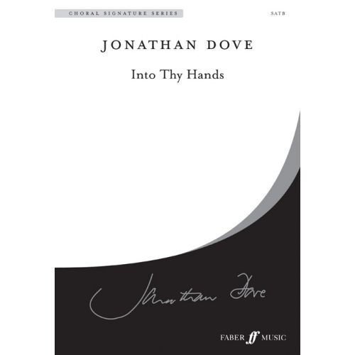 FABER MUSIC DOVE JONATHAN - INTO THY HANDS - CHORAL SIGNATURE SERIES - MIXED VOICES SATB (PAR 10 MINIMUM)