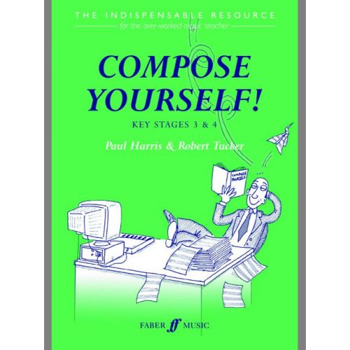 FABER MUSIC HARRIS P / TUCKER R - COMPOSE YOURSELF! (TEACHER'S BOOK) - CLASSROOM MATERIALS