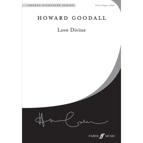 FABER MUSIC GOODALL HOWARD - LOVE DIVINE - CHORAL SIGNATURE SERIES - MIXED VOICES SSAA (PER 10 MINIMUM)
