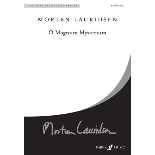 FABER MUSIC LAURIDSEN MORTEN - O MAGNUM MYSTERIUM - CHORAL SIGNATURE SERIES - MIXED VOICES SATB