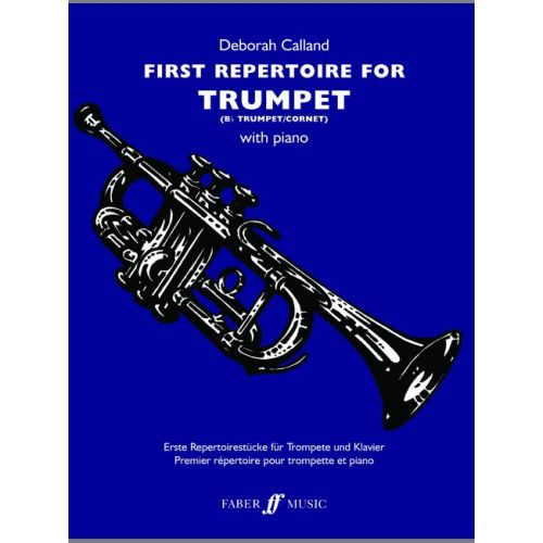 FABER MUSIC CALLAND DEBORAH - FIRST REPERTOIRE FOR TRUMPET - TRUMPET AND PIANO