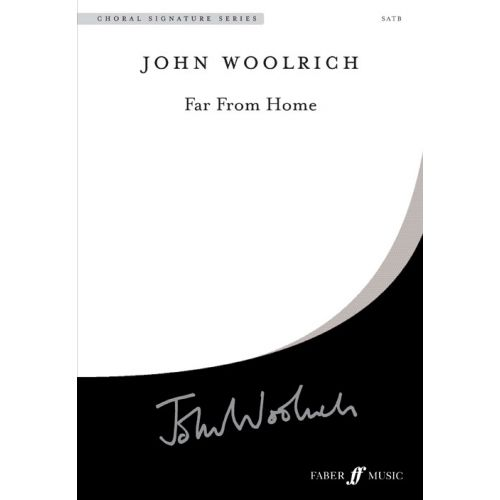 FABER MUSIC WOOLRICH JOHN - FAR FROM HOME - SATB UNACCOMPANIED (PER 10 MINIMUM)