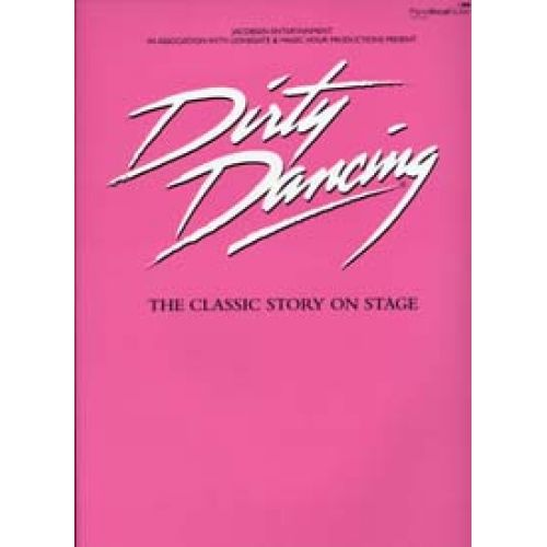 FABER MUSIC DIRTY DANCING - THE CLASSIC STORY IN STAGE PVG