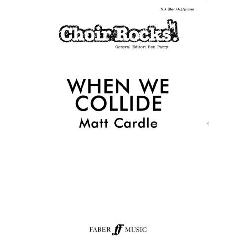 FABER MUSIC CARDLE MATT - CHOIR ROCKS - WHEN WE COLLIDE - SA AND PIANO