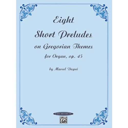 ALFRED PUBLISHING DUPRE MARCEL - 8 SHORT PRELUDES ON GREGORIAN - ORGAN