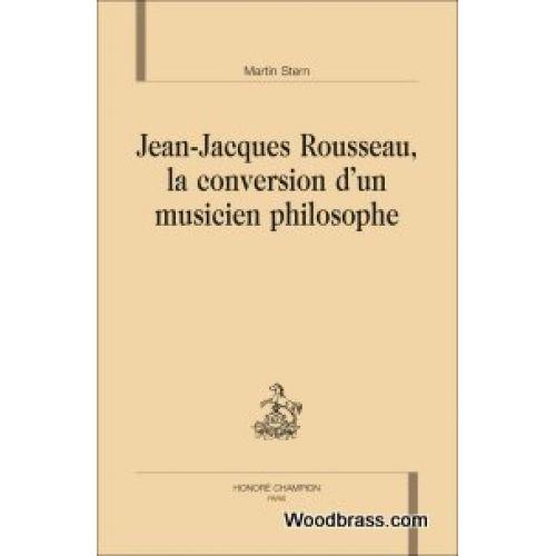 HONORE CHAMPION STERN MARTIN - JEAN-JACQUES ROUSSEAU, LA CONVERSION D'UN MUSICIEN PHILOSOPHE