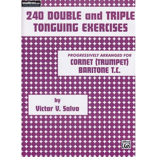 ALFRED PUBLISHING SALVO VICTOR - 240 DOUBLE & TRIPLE TONGUING EXERCISES - TRUMPET
