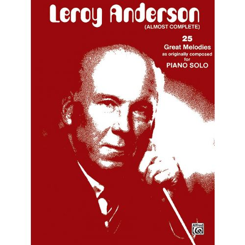 ALFRED PUBLISHING ANDERSON LEROY - LEROY ANDERSON, ALMOST COMPLETE - PIANO