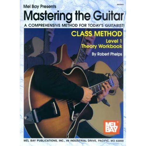 MEL BAY PHELPS ROBERT - MASTERING THE GUITAR CLASS METHOD LEVEL 1 THEORY WORKBOOK - GUITAR