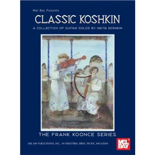 MEL BAY KOSHKIN NIKITA - CLASSIC KOSHKIN - GUITAR