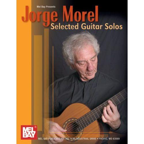MEL BAY MOREL JORGE - SELECTED GUITAR SOLOS BY JORGE MOREL - GUITAR