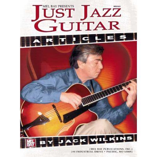 MEL BAY WILKINS JACK - JUST JAZZ GUITAR ARTICLES - GUITAR