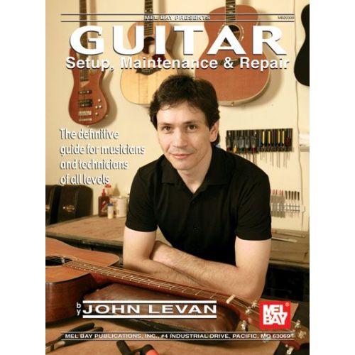 MEL BAY LEVAN JOHN - GUITAR SETUP, MAINTENANCE AND REPAIR - GUITAR