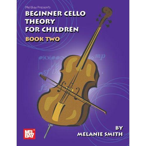 MEL BAY SMITH MELANIE - BEGINNER CELLO THEORY FOR CHILDREN, BOOK TWO - CELLO