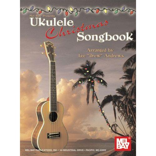 MEL BAY DREW ANDREWS LEE - UKULELE CHRISTMAS SONGBOOK - UKULELE