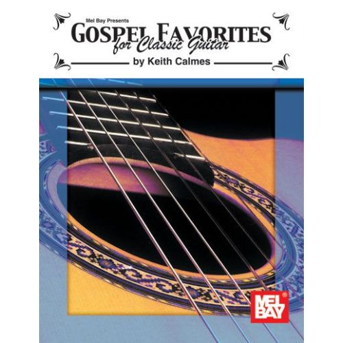 MEL BAY CALMES KEITH - GOSPEL FAVORITES FOR CLASSIC GUITAR - GUITAR