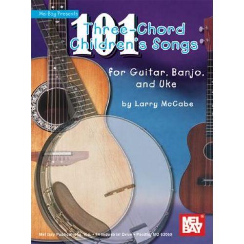 MEL BAY MCCABBE LARRY - 101 THREE-CHORD CHILDREN'S SONGS FOR GUITAR, BANJO & UKE - GUITAR