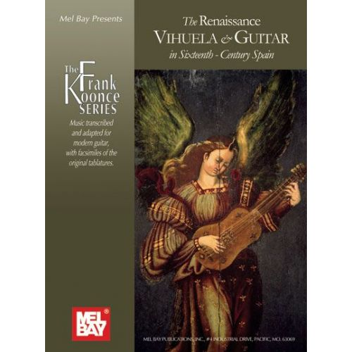 MEL BAY KOONCE FRANK - THE RENAISSANCE VIHUELA & GUITAR IN SIXTENTH-CENTURY SPAIN - GUITAR