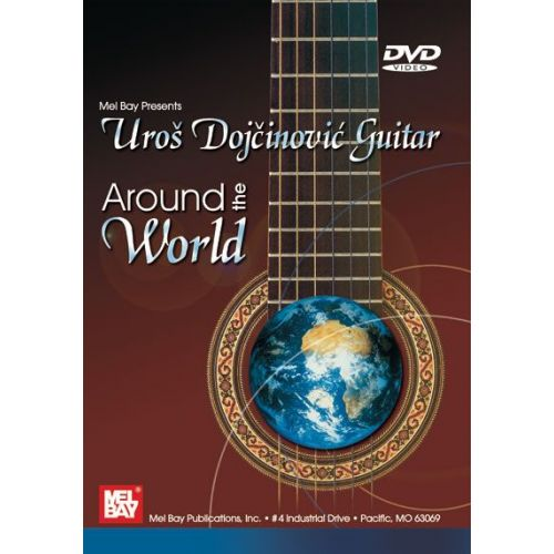 MEL BAY DOJCINOVIC UROS - GUITAR: AROUND THE WORLD - GUITAR