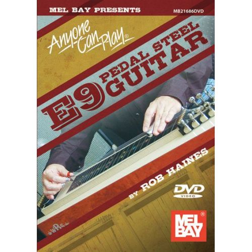 MEL BAY HAINES ROB - ANYONE CAN PLAY E9 PEDAL STEEL GUITAR - GUITAR