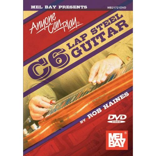 MEL BAY HAINES ROB - ANYONE CAN PLAY C6 LAP STEEL GUITAR - GUITAR