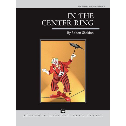 ALFRED PUBLISHING SHELDON ROBERT - IN THE CENTER RING - SYMPHONIC WIND BAND