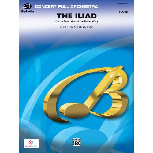 ALFRED PUBLISHING SMITH ROBERT W. - ILIAD - FULL ORCHESTRA