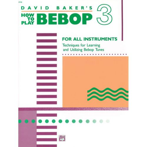 ALFRED PUBLISHING BAKER DAVID - HOW TO PLAY BEBOP VOLUME 3 - ALL INSTRUMENTS